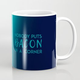 Nobody Puts Bacon In A Corner Coffee Mug
