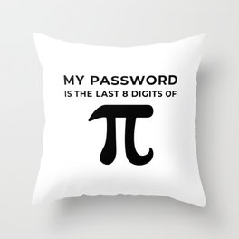 My Password is the last 8 digits of PI Throw Pillow