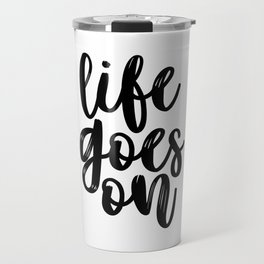 Life Goes On, It Will Pass, Life Quote, Positive Quote, Be Positive Travel Mug