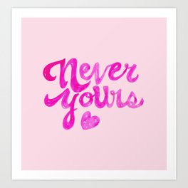 Never Yours Art Print