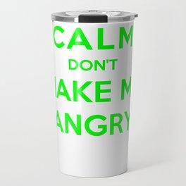 Keep Calm Don't Make Me Angry Travel Mug