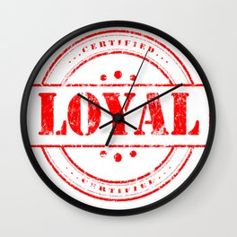 Are you loyal? this tshirt is for you Wall Clock