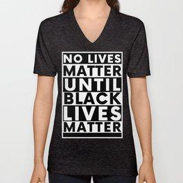 No Lives Matter Until Black Lives Matter Unisex V-Neck
