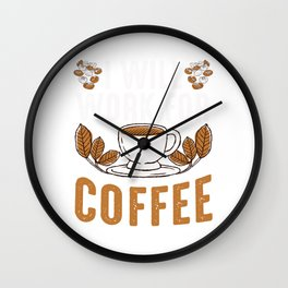 Caffeine Beverages Coffee Brewer Drinker Gift I Will Work For Coffee Wall Clock