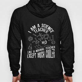 I Am A Science Teacher Funny design Gift For Teachers Hoody