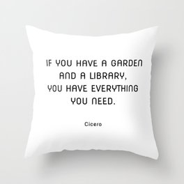 If you have a garden and a library, you have everything you need. Cicero quotes Throw Pillow