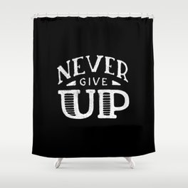 Never give up #2 Shower Curtain