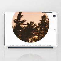 not all those who wander are lost iPad Cases featuring Not all those who wander are lost by Dustin Hall