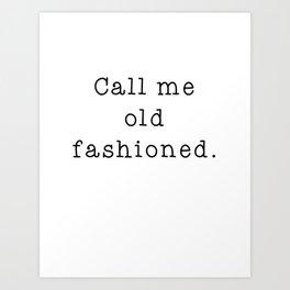 Call me old fahioned Art Print