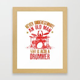 Never Underestimate An Old Man Who Is Also A Drummer design Framed Art Print