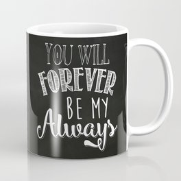 You will forever be my always Coffee Mug