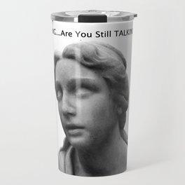 Still Talking? Travel Mug