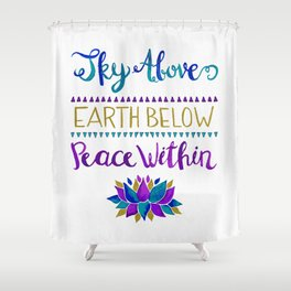 Sky Above Earth Below Peace Within Shower Curtain