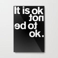 IT IS OK Metal Print
