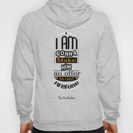I'm gonna make him an offer he can't refuse Inspirational Quote Design Hoody