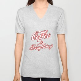 Coffee is everything Unisex V-Neck