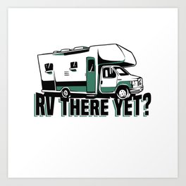 RV there yet - Funny Motorhome Gift Art Print