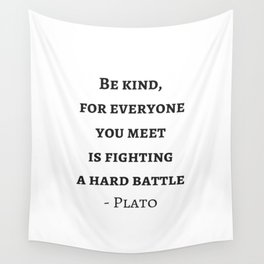 Greek Philosophy Quotes - Plato - Be kind to everyone you meet Wall Tapestry