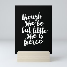 Though She Be But Little She is Fierce black-white modern typography quote poster canvas wall art Mini Art Print