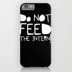 Do not feed the intern iPhone 6s Slim Case