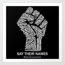 Black Lives Matter Say Their Names Raised Fist Art Print
