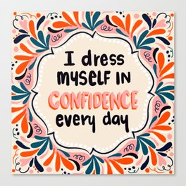 I dress myself in confidence everyday Canvas Print