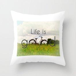 Life is Good Throw Pillow