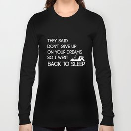 Funny Sleep T-Shirt They Said Don't Give Up On Your Dreams Long Sleeve T-shirt