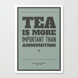 'Tea is more important than ammunition' Canvas Print