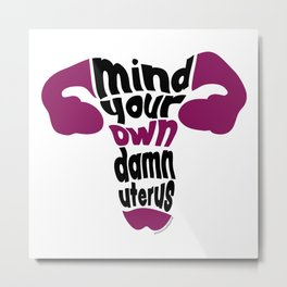 Mind Your Own Uterus Metal Print