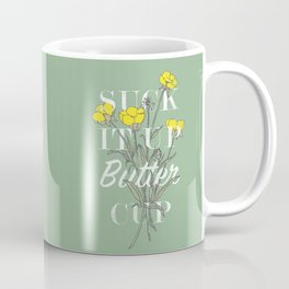 Suck it Up Buttercup Coffee Mug