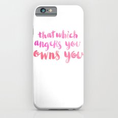 That Which Angers You Owns You Slim Case iPhone 6s