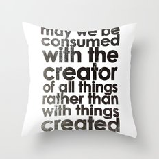 MAY WE BE CONSUMED WITH THE CREATOR OF ALL THINGS RATHER THAN WITH THINGS CREATED (Romans 1:25) Throw Pillow