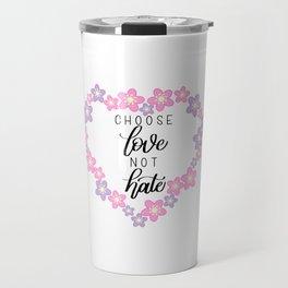 Choose Love Not Hate - Sakura - Modern Calligraphy Hand Lettering Travel Mug