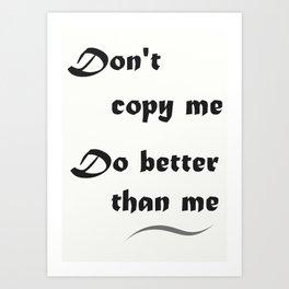 """"""" Don't copy me """" Art Print"""