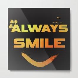 Always smile :) Metal Print