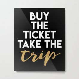BUY THE TICKET TAKE THE TRIP - wanderlust quote Metal Print