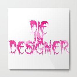 Die in Designer Metal Print
