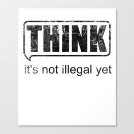 Think it's not illegal yet design Canvas Print