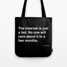 the internet is just a fad. Tote Bag