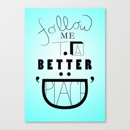 Follow Me To A Better Place Canvas Print