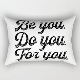 Be you. Do you.For you. Rectangular Pillow