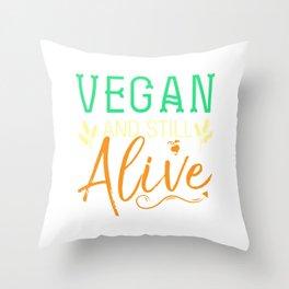 Veganism Plant Based Healthy Vegetarian Life Vegan And Still Alive Throw Pillow