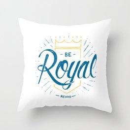 Be Royal Throw Pillow