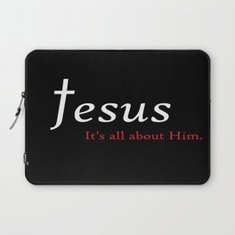 Jesus - It's All About Him Laptop Sleeve