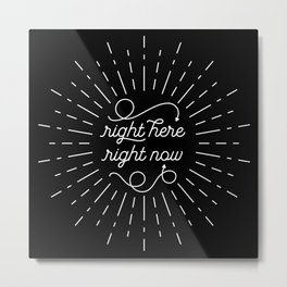 Right Here Right Now: Black Metal Print