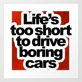 Life's Too Short To Drive Boring Cars Art Print