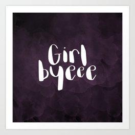 Girl Byeee Art Print