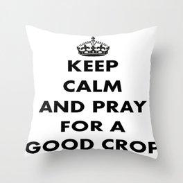 Keep Calm and Pray For a Good Crop Throw Pillow