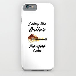 i play guitar therefore i am iPhone Case